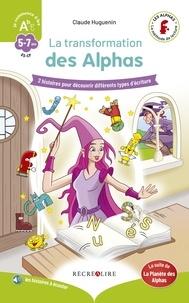 Claude Huguenin - La transformation des Alphas - 2 histoires pour découvrir différents types d'écriture.