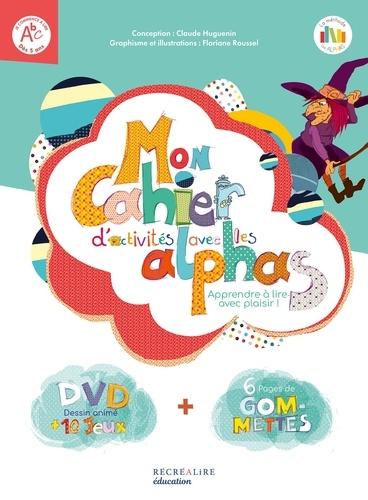 Claude Huguenin et Floriane Roussel - Mon cahier d'activités avec les alphas. 1 DVD