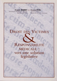 Claude Huriet et Claude Evin - Droit des victimes & responsabilité médicale : vers une solution législative.