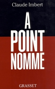 Claude Imbert - A point nommé.