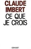 Claude Imbert - Ce que je crois.