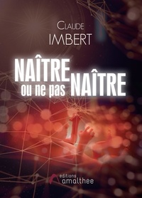 Claude Imbert - Naître ou ne pas naître.
