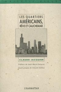 Claude Jacquier - Les quartiers américains, rêve et cauchemar - Le développement communautaire et la revitalisation des quartiers aux Etats-Unis.