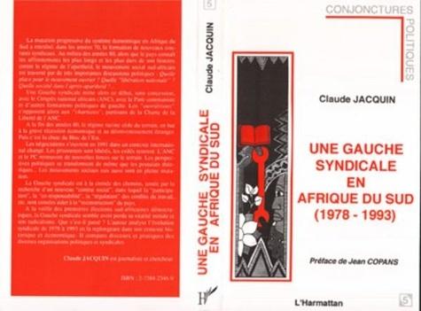 Claude Jacquin - Une gauche syndicale en Afrique du Sud - 1978-1993.