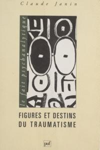Claude Janin - Figures et destins du traumatisme.