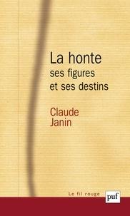 Claude Janin - La honte, ses figures et ses destins.