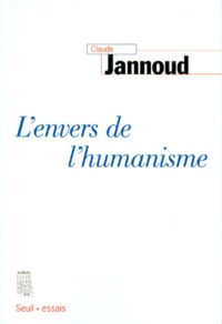 Claude Jannoud - L'envers de l'humanisme.