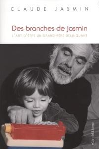 Claude Jasmin - Des branches de jasmin - L'art d'être un grand-père délinquant.