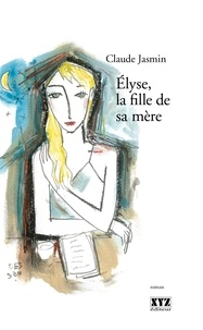 Claude Jasmin - Élyse, la fille de sa mère.