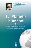 Claude Jasmin - La planète blanche - Se préparer à un nouveau monde de centenaires.