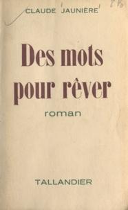 Claude Jaunière - Des mots pour rêver.