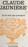 Claude Jaunière - Je ne sais pas pourquoi.