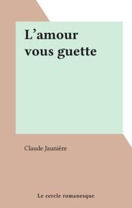 Claude Jaunière - L'amour vous guette.