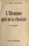 Claude Jaunière - L'homme qui m'a choisie.