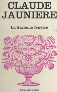 Claude Jaunière - La sixième fenêtre.
