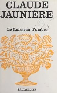 Claude Jaunière - Le ruisseau d'ombre.