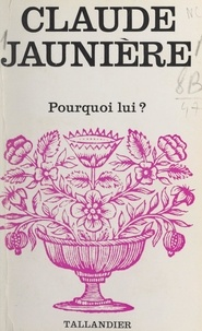 Claude Jaunière - Pourquoi lui?.