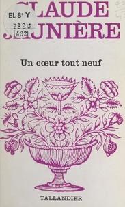 Claude Jaunière - Un cœur tout neuf.