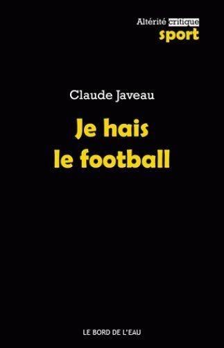 Claude Javeau - Je hais le foot.