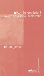 Claude Javeau - Vive la sociale ! - Eloge de la social-démocratie.
