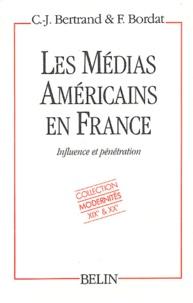 Claude-Jean Bertrand et Francis Bordat - Les médias américains en France - Influence et pénétration.