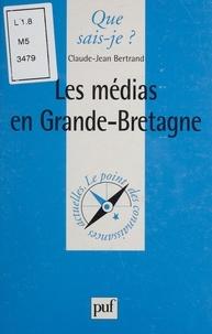 Claude-Jean Bertrand - Les médias en Grande-Bretagne.