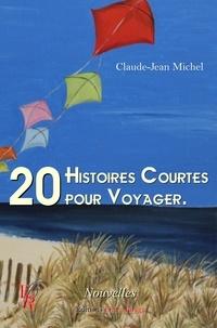 Claude-Jean Michel - 20 histoires courtes pour voyager.