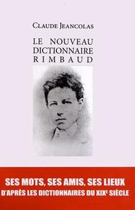 Claude Jeancolas - Le nouveau dictionnaire Rimbaud.