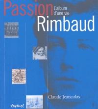 Claude Jeancolas - Passion Rimbaud - L'album d'une vie.
