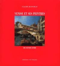 Claude Jeancolas - Venise et ses peintres. - Une histoire intime.