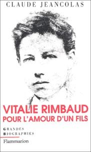 Claude Jeancolas - Vitalie Rimbaud - Pour l'amour d'un fils.