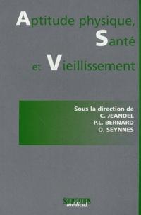 Claude Jeandel et Pierrick Bernard - Aptitude physique, santé et vieillissement.