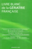 Claude Jeandel et Marc Bonnel - Livre blanc de la gériatrie française - Gériatrie 2004.