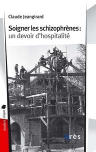Claude Jeangirard - Soigner les schizophrènes - Un devoir d'hospitalité.