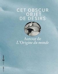 Claude Jeannerot et Guy Cogeval - Cet obscur objet de désirs - Autour de L'Origine du monde.