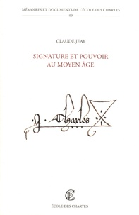 Claude Jeay - Signature et pouvoir au Moyen Age.