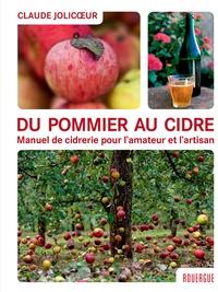 Claude Jolicoeur - Du pommier au cidre - Manuel de cidrerie pour l'amateur et l'artisan.