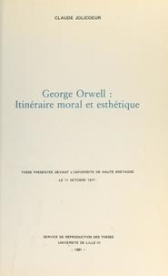 Claude Jolicœur - George Orwell : itinéraire moral et esthétique - Thèse présentée devant l'Université de Haute Bretagne, le 11 octobre 1977.