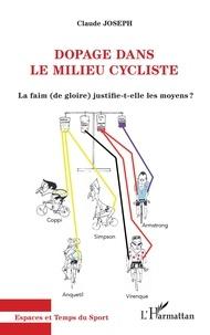 Claude Joseph - Dopage dans le milieu cycliste - La faim (de gloire) justifie-t-elle les moyens ?.