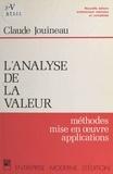 Claude Jouineau - L'Analyse de la valeur - Méthodes, mise en oeuvre, applications, de la réduction des coûts à l'étude des produits nouveaux, de la conduite des projets à l'innovation industrielle et aux méthodes de conception et de développement.