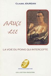Claude Jourdan - Bruce Lee - La voie du poing qui intercepte.