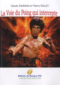 Claude Jourdan et Thierry Rollet - La Voie du Poing qui intercepte - Bruce Lee.