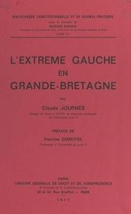 Claude Journès et Georges Burdeau - L'extrême Gauche en Grande-Bretagne.