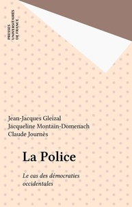Claude Journès et Jean-Jacques Gleizal - La police - Le cas des démocraties occidentales.