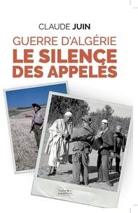 Claude Juin - Guerre d'Algérie - Le silence des appelés.