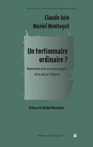 Claude Juin et Muriel Montagut - Un tortionnaire ordinaire ? - Rencontre avec un ancien appelé de la guerre d'Algérie.