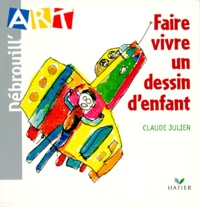 DEBROUILL'ART. Faire vivre un dessin d'enfant - Claude Julien |