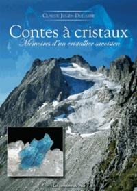 """Claude Julien Ducarre - Contes à cristaux - Mémoires d""""un cristallier savoisien."""