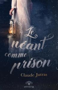 Ebooks gratuits pdfs téléchargements Le néant comme prison MOBI in French par Claude Jutras 9782898032998