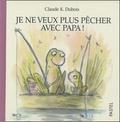 Claude-K Dubois - Je ne veux plus pêcher avec papa !.